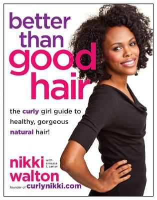 Better Than Good Hair: The Curly Girl Guide to Healthy, Gorgeous Natural Hair! (2013)