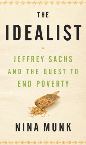 The Idealist: Jeffrey Sachs and the Quest to End Poverty
