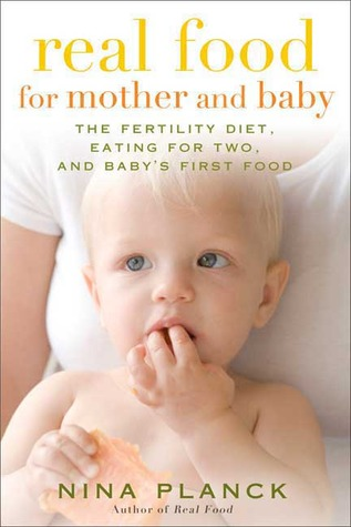 Real Food for Mother and Baby: The Fertility Diet, Eating for Two, and Baby's First Foods (2009)