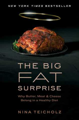 The Big Fat Surprise: Why Butter, Meat and Cheese Belong in a Healthy Diet (2014)