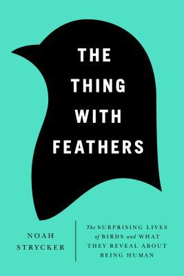 The Thing with Feathers: The Surprising Lives of Birds and What They Reveal About Being Human (2014)