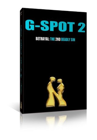 G-Spot 2, Betrayal: The 2nd Deadly Sin (2011)