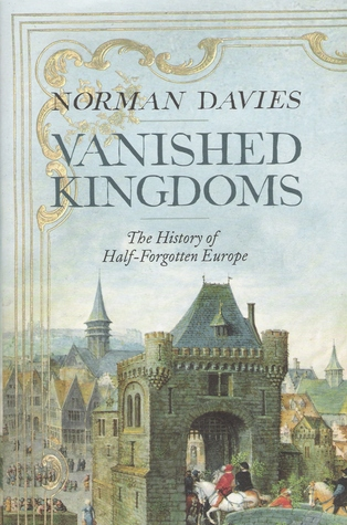 Vanished Kingdoms: The History of Half-Forgotten Europe (2011)