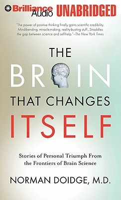 Brain That Changes Itself, The: Stories of Personal Triumph from the Frontiers of Brain Science (2011)