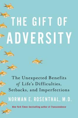 The Gift of Adversity: The Unexpected Benefits of Life's Difficulties, Setbacks, and Imperfections (2013)