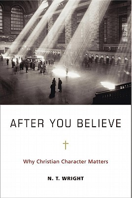 After You Believe: Why Christian Character Matters (2010)