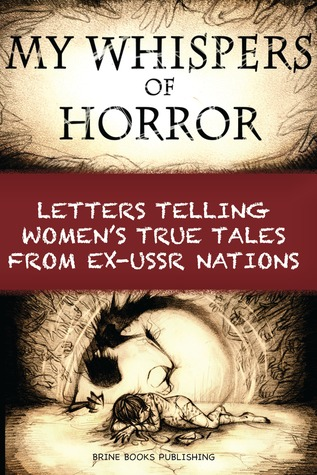 My Whispers of Horror: Letters Telling Women's True Tales from Ex-USSR Nations (2014)