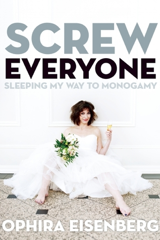 Screw Everyone: Sleeping My Way to Monogamy (2013)