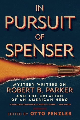 In Pursuit of Spenser: Mystery Writers on Robert B. Parker and the Creation of an American Hero (2012)