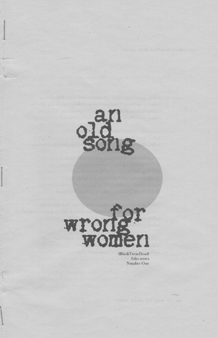 an old song for wrong women (BlankVerseDead folio edition)