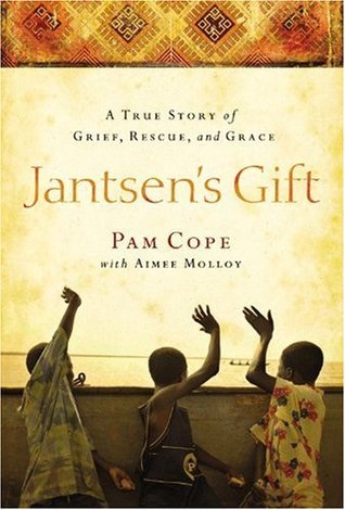 Jantsen's Gift: A True Story of Grief, Rescue, and Grace (2009)