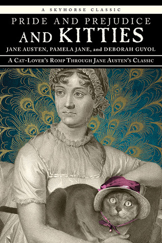 Pride and Prejudice and Kitties: A Cat-Lover's Romp through Jane Austen's Classic (2013)