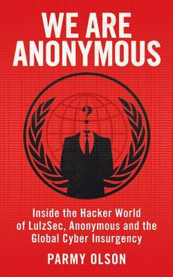 We Are Anonymous. Parmy Olson (2012)