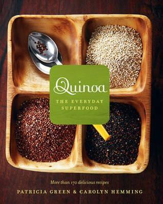 Quinoa: The Everyday Superfood. Patricia Green and Carolyn Hemming (2010)