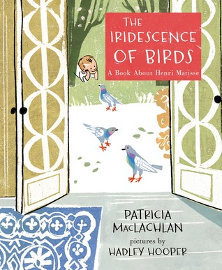 The Iridescence of Birds: A Book About Henri Matisse (2014)