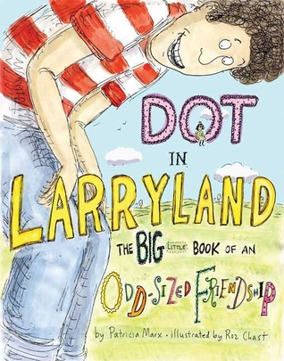 Dot in Larryland: The Big Little Book of an Odd-Sized Friendship (2008)