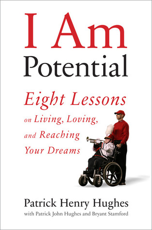 I Am Potential: Eight Lessons on Living, Loving, and Reaching Your Dreams (2008)