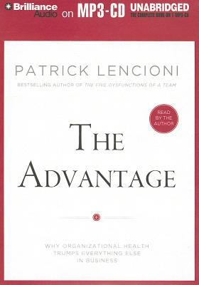 Advantage, The: Why Organizational Health Trumps Everything Else In Business (2013)