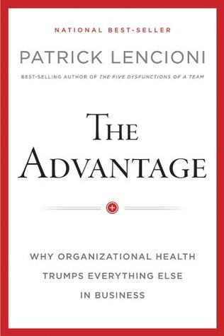 The Advantage, Enhanced Edition: Why Organizational Health Trumps Everything Else In Business (2012)