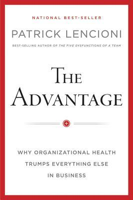The Advantage: Why Organizational Health Trumps Everything Else in Business (2012)