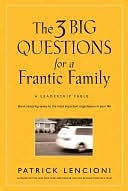 The Three Big Questions for a Frantic Family: A Leadership Fable about Restoring Sanity to the Most Important Organization in Your Life (2008)