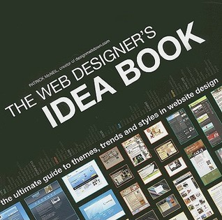The Web Designer's Idea Book: The Ultimate Guide to Themes, Trends & Styles in Website Design (2008)