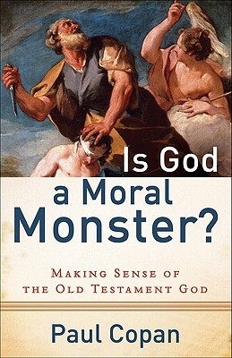 Is God a Moral Monster?: Making Sense of the Old Testament God (2010)