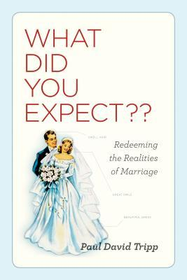 What Did You Expect?: Redeeming the Realities of Marriage (2010)