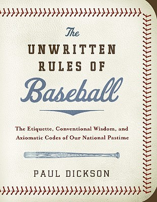 The Unwritten Rules of Baseball: The Etiquette, Conventional Wisdom, and Axiomatic Codes of Our National Pastime (2009)
