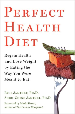 Perfect Health Diet: Regain Health and Lose Weight by Eating the Way You Were Meant to Eat (2012)