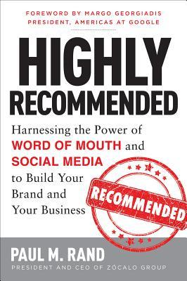 Highly Recommended: Harnessing the Power of Word of Mouth and Social Media to Build Your Brand and Your Business (2013)