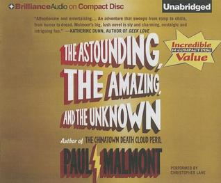 Astounding, the Amazing, and the Unknown, The: A Novel (2012)