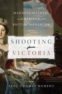 Shooting Victoria: Madness, Mayhem, and the Rebirth of the British Monarchy (2012)