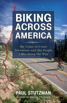 Biking Across America: My Coast-To-Coast Adventure and the People I Met Along the Way (2013)