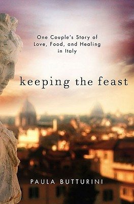 Keeping the Feast: One Couple's Story of Love, Food, and Healing in Italy (2010)