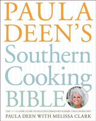 Paula Deen's Southern Cooking Bible: The New Classic Guide to Delicious Dishes with More Than 300 Recipes (2011)