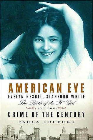 American Eve: Evelyn Nesbit, Stanford White, the Birth of the