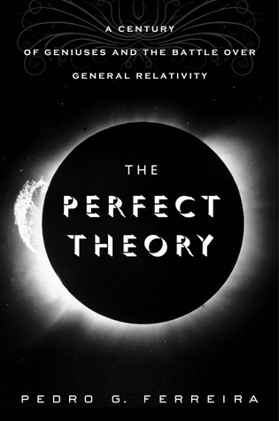 The Perfect Theory: A Century of Geniuses and the Battle over General Relativity (2014)