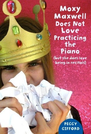 Moxy Maxwell Does Not Love Practicing the Piano: But She Does Love Being in Recitals (2009)