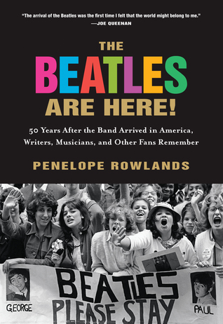 The Beatles Are Here!: 50 Years after the Band Arrived in America, Writers, Musicians & Other Fans Remember (2014)