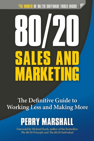 80/20 Sales and Marketing: The Definitive Guide to Working Less and Making More (2013)