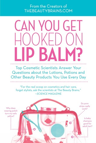 Can You Get Hooked on Lip Balm?: Top Cosmetic Scientists Answer Your Questions about the Lotions, Potions and Other Beauty Products You Use Every Day (2011)