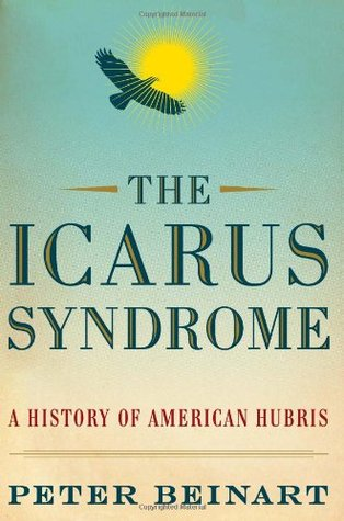 The Icarus Syndrome: A History of American Hubris (2010)