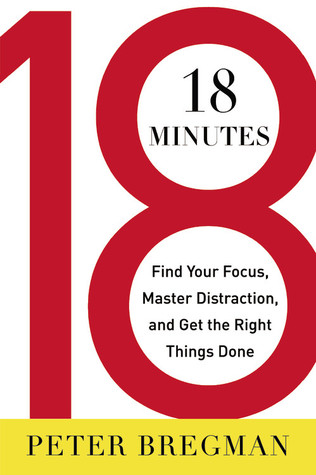 18 Minutes: Find Your Focus, Master Distraction, and Get the Right Things Done (2011)