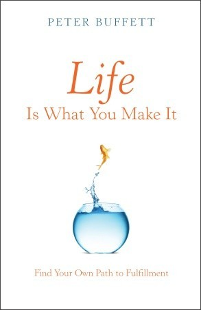 Life Is What You Make It: Find Your Own Path to Fulfillment (2010)