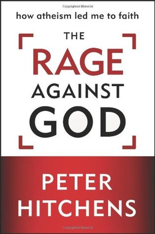 The Rage against God: How Atheism Led Me to Faith (2010)