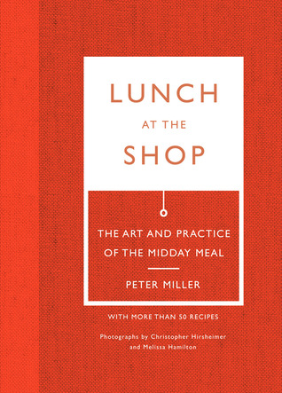 Lunch at the Shop: The Art and Practice of the Midday Meal (2014)