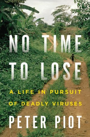 No Time to Lose: A Life in Pursuit of Deadly Viruses (2012)