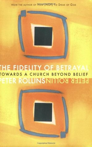 The Fidelity of Betrayal: Towards a Church Beyond Belief (2008)