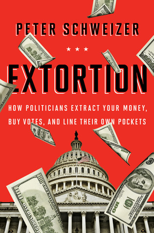 Extortion: How Politicians Extract Your Money, Buy Votes, and Line Their Own Pockets (2013)